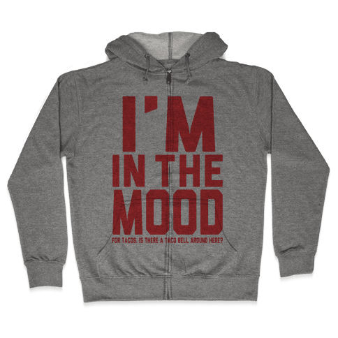 I'm in the Mood (For Tacos) Zip Hoodie