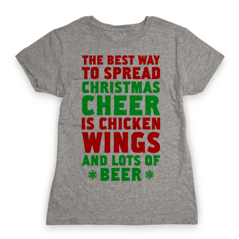 The Best Way To Spread Christmas Cheer Is Chicken Wings And Lots Of Beer Womens T-Shirt