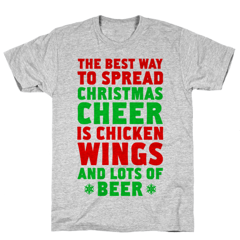 The Best Way To Spread Christmas Cheer Is Chicken Wings And Lots Of Beer Mens T-Shirt