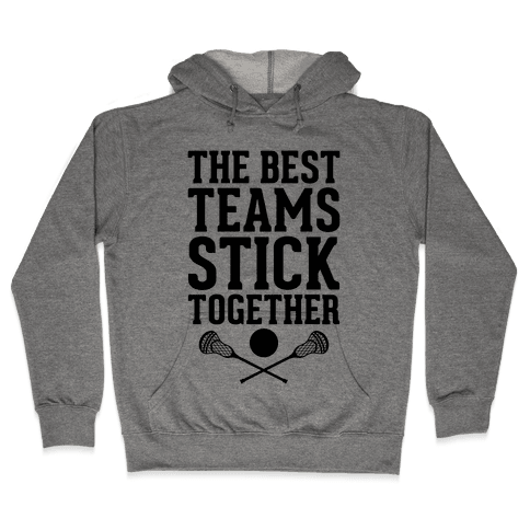 The Best Teams Stick Together Hooded Sweatshirt
