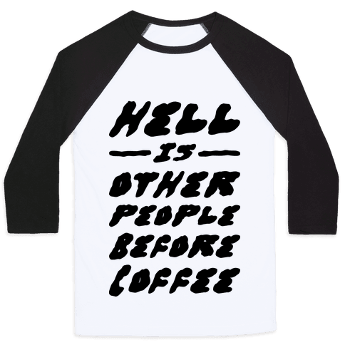 Hell Is Other People Before Coffee Baseball Tee