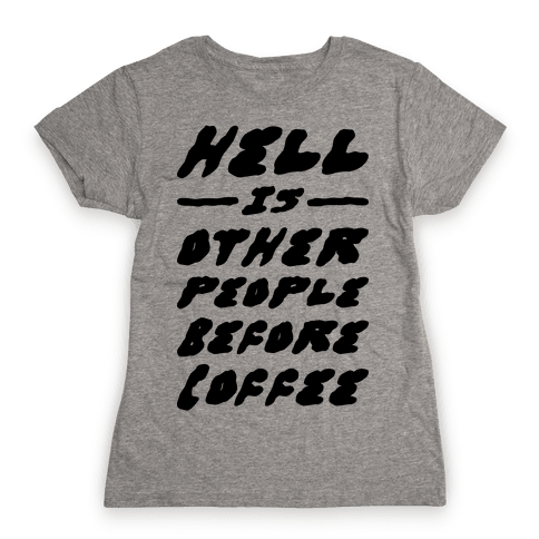Hell Is Other People Before Coffee Womens T-Shirt