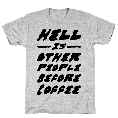 Hell Is Other People Before Coffee Mens T-Shirt