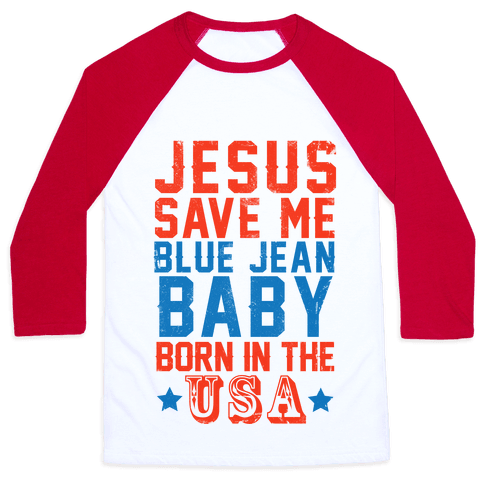 Jesus Save Me Blue jean Baby Born In The U.S.A. Baseball Tee
