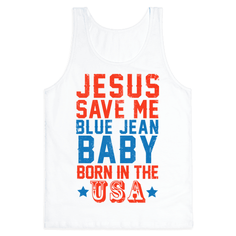 Jesus Save Me Blue jean Baby Born In The U.S.A. Tank Top