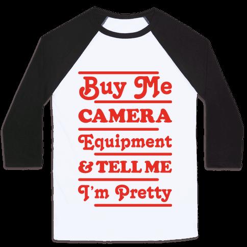 Buy Me Camera Equipment and Tell Me I'm Pretty Baseball Tee