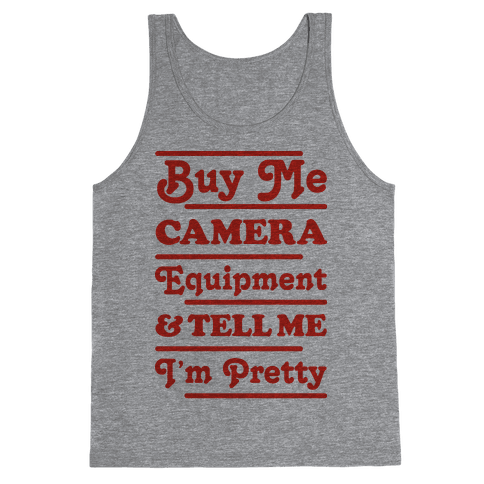 Buy Me Camera Equipment and Tell Me I'm Pretty Tank Top