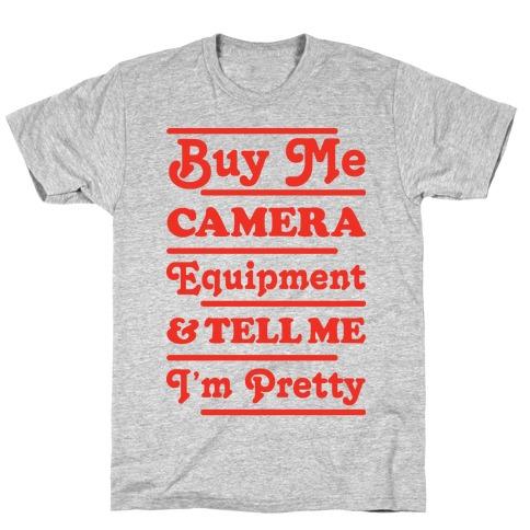 Buy Me Camera Equipment and Tell Me I'm Pretty Mens T-Shirt