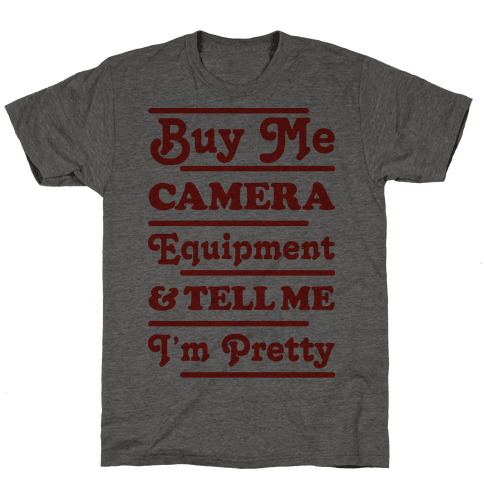 Buy Me Camera Equipment and Tell Me I'm Pretty