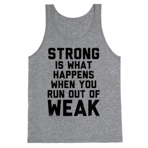 Strong Happens When You Run Out of Weak (Tank) Tank Top