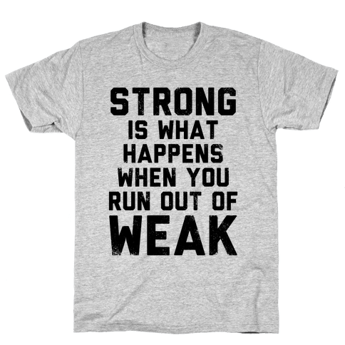 Strong Happens When You Run Out of Weak (Tank) Mens T-Shirt