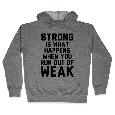 Strong Happens When You Run Out of Weak (Tank) Hooded Sweatshirt