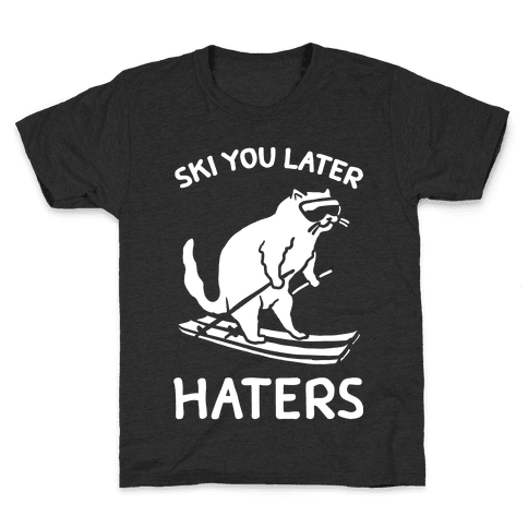 Ski You Later Haters Kids T-Shirt