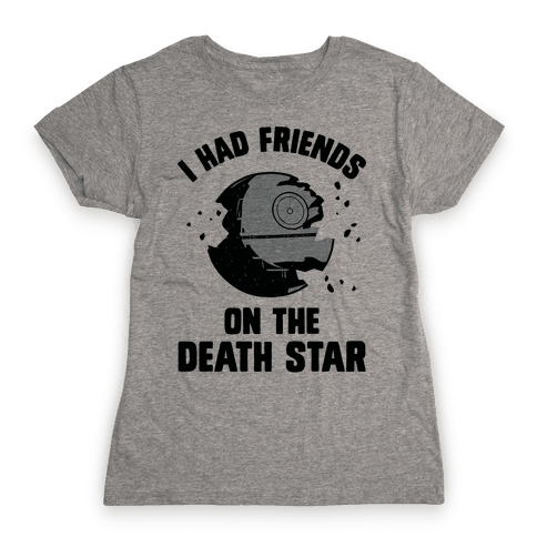 I Had Friends On The Death Star Womens T-Shirt