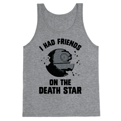 I Had Friends On The Death Star Tank Top