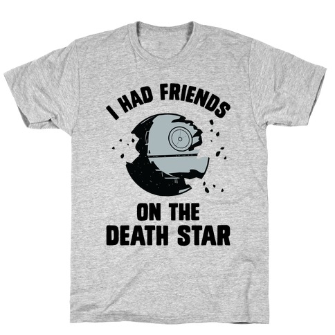 I Had Friends On The Death Star T-Shirt