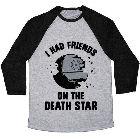 I Had Friends On The Death Star Baseball Tee