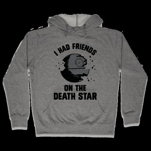 I Had Friends On The Death Star Hooded Sweatshirt