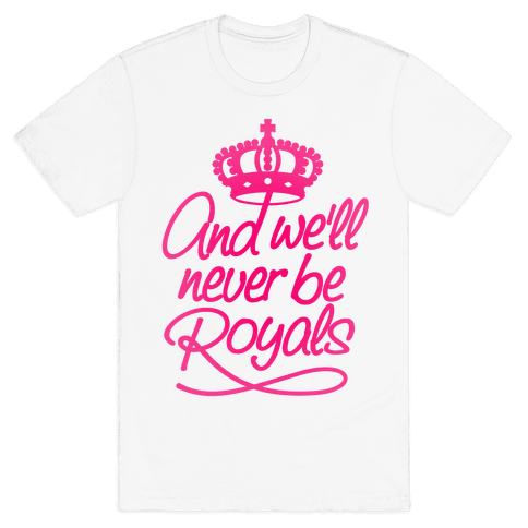 And We'll Never Be Royals Mens T-Shirt