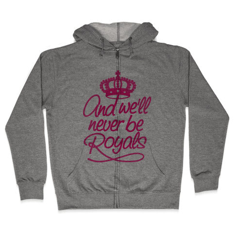 And We'll Never Be Royals Zip Hoodie
