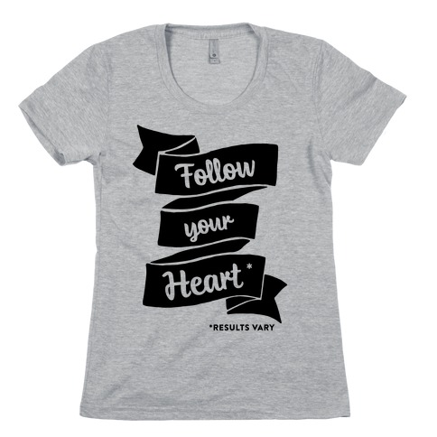 Follow Your Heart * Womens T-Shirt