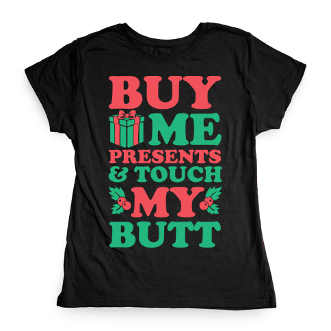 Buy Me Presents & Touch My Butt Womens T-Shirt