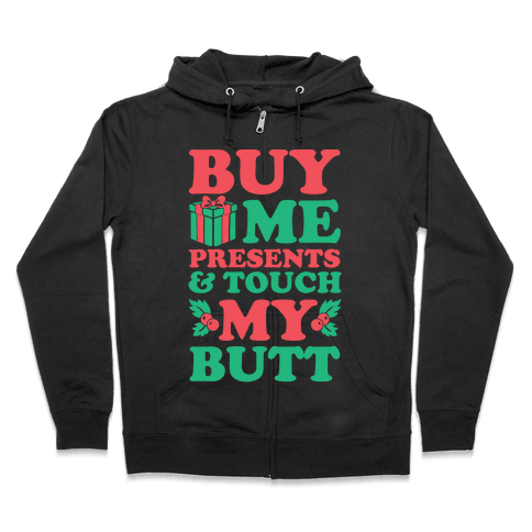 Buy Me Presents & Touch My Butt Zip Hoodie