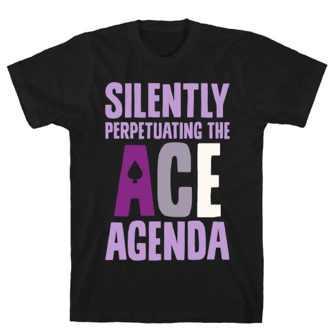 Silently Perpetuating The Ace Agenda T-Shirt