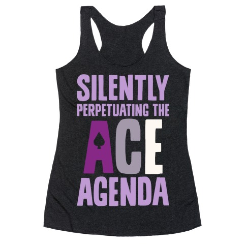 Silently Perpetuating The Ace Agenda Racerback Tank Top