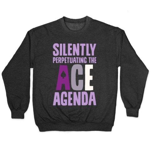 Silently Perpetuating The Ace Agenda Pullover