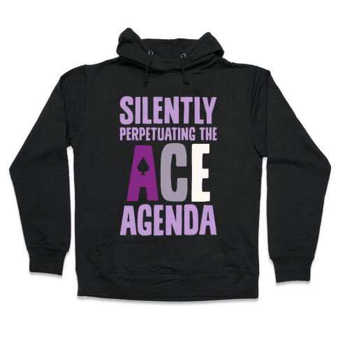 Silently Perpetuating The Ace Agenda Hooded Sweatshirt