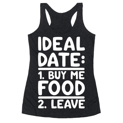 Ideal Date: Buy Me Food, Leave Racerback Tank Top
