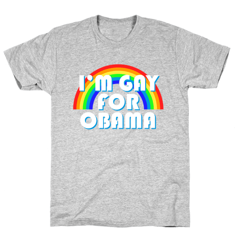 I'm Gay for Obama Mens T-Shirt