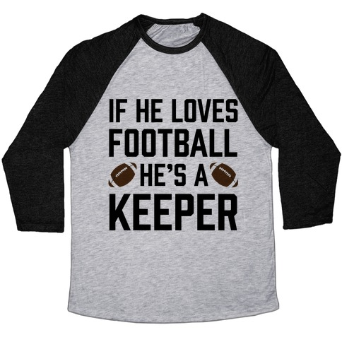 If He Loves Football He's A Keeper Baseball Tee