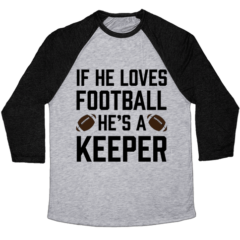 If He Loves Football He's A Keeper Baseball Tee
