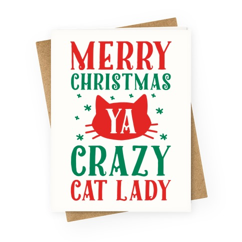 Merry Christmas Ya Crazy Cat Lady Greeting Card