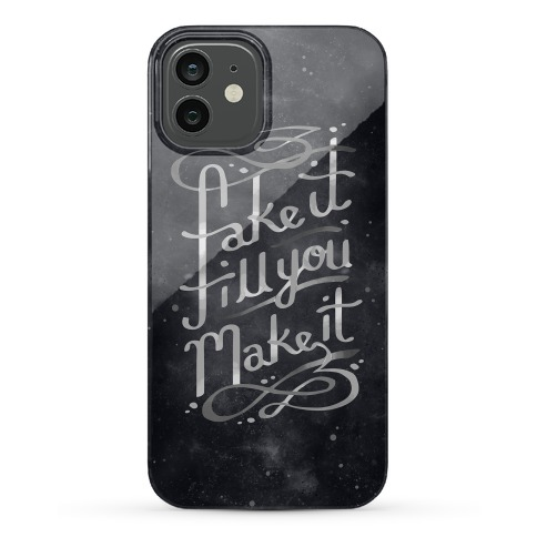 Fake It Till You Make It Phone Case