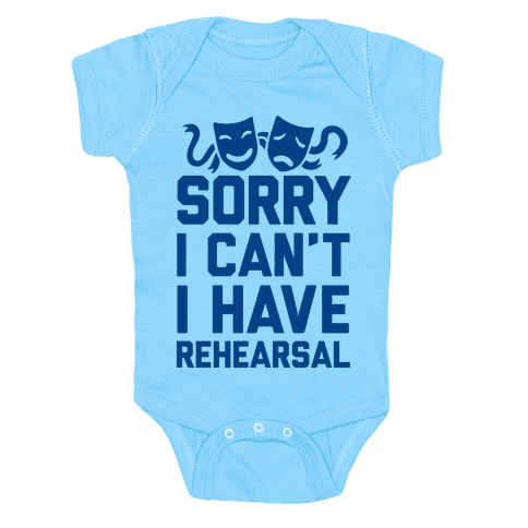 Sorry I can't I have Rehearsal Baby Onesy