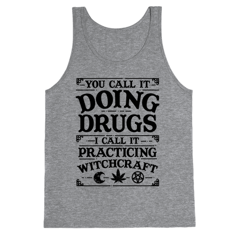 You Call It Doing Drugs I Call It Practicing Witchcraft Tank Top