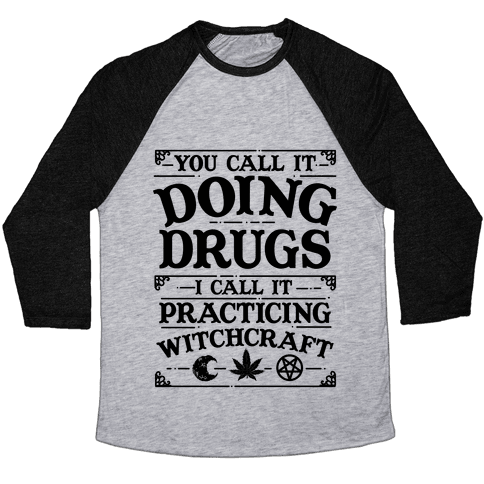 You Call It Doing Drugs I Call It Practicing Witchcraft Baseball Tee