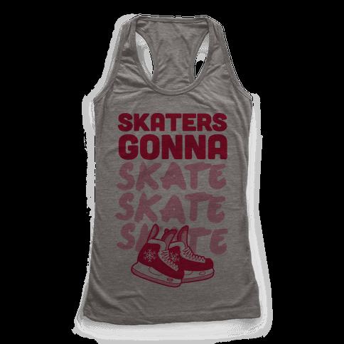 Skaters Gonna Skate Skate Skate Racerback Tank Top