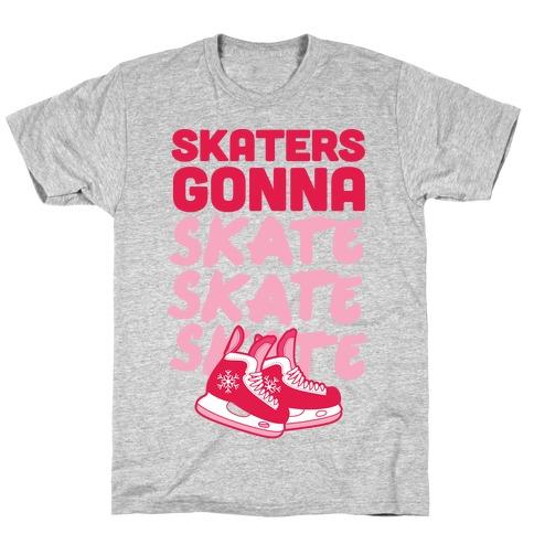 Skaters Gonna Skate Skate Skate T-Shirt