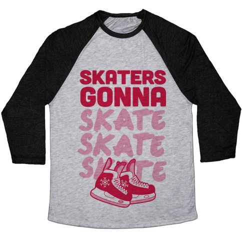 Skaters Gonna Skate Skate Skate Baseball Tee