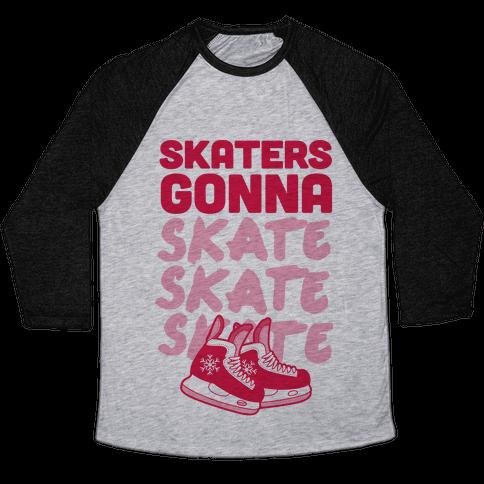 Skaters Gonna Skate Skate Skate Baseball Tee