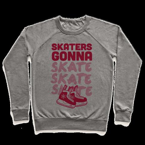 Skaters Gonna Skate Skate Skate Pullover