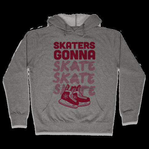 Skaters Gonna Skate Skate Skate Hooded Sweatshirt