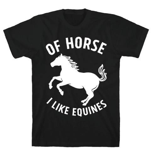 Of Horse I Like Equines Mens T-Shirt