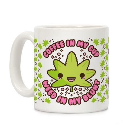 Coffee in my Cup Weed in my Blunt Coffee Mug