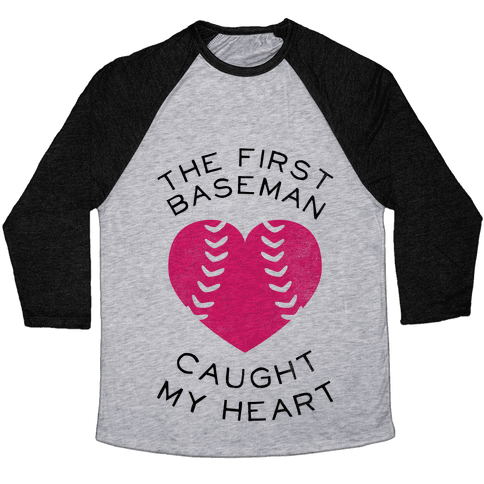 The First Baseman Caught My Heart (Baseball Tee) Baseball Tee