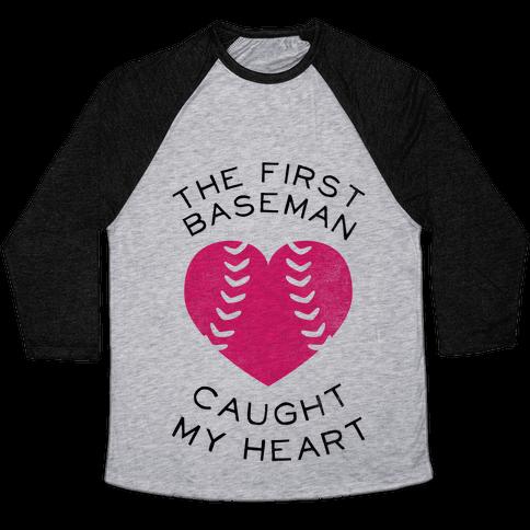 The First Baseman Caught My Heart (Baseball Tee) Baseball Tee